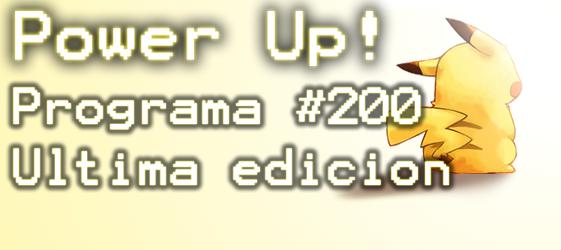 Power UP! Programa #200 ADIÓS POWER UP!